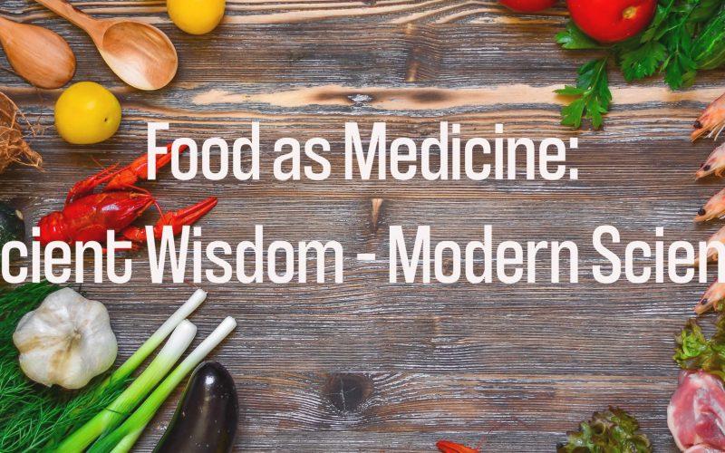 Food as Medicine: Ancient Wisdom – Modern Science
